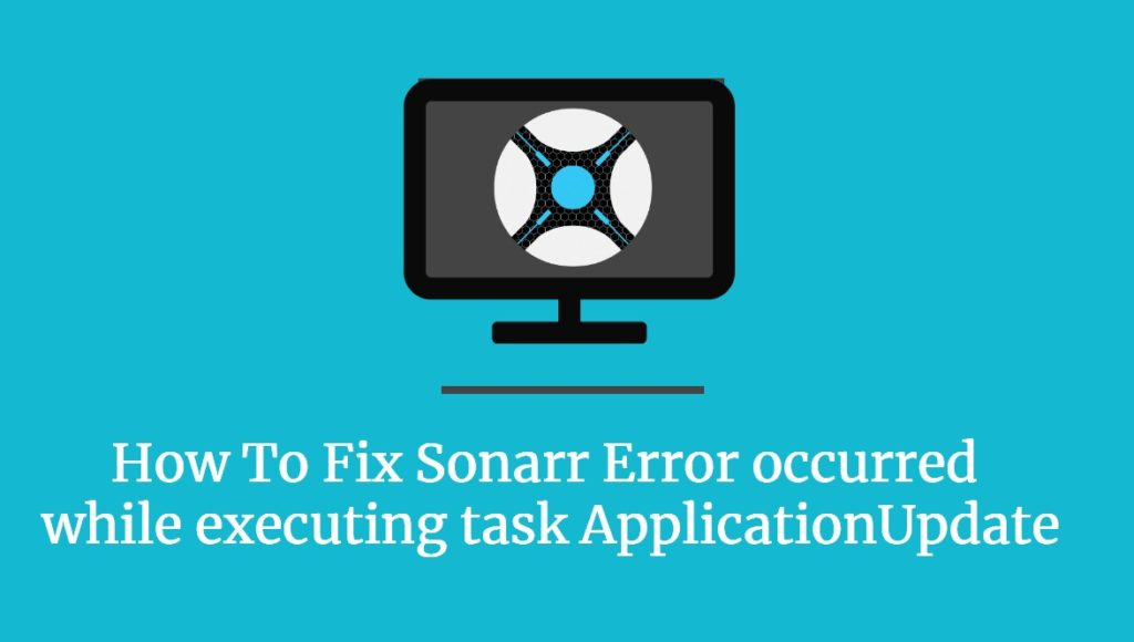 Sonarr Error occurred while executing task ApplicationUpdate